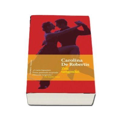 Zeii Tangoului de Carolina de Robertis