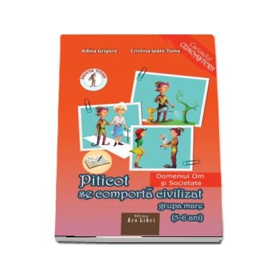 Piticot se comporta civilizat, grupa mare 5-6 ani - Domeniul Om si societate - Colectia, caruselul cunoasterii