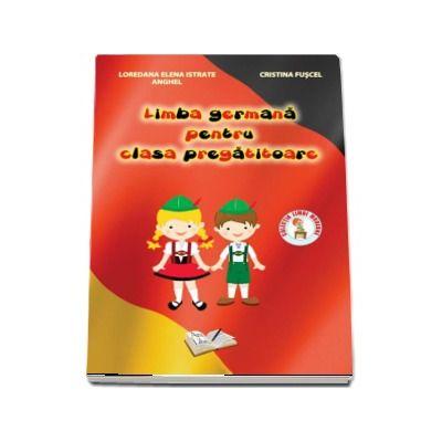 Limba Germana, pentru clasa PREGATITOARE. Cu CD, audio (Loredana Elena Istrate Anghel)