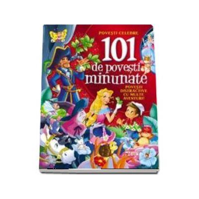 101 de povesti minunate - Povesti distractive cu multe aventuri!