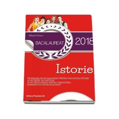 Bacalaureat 2018 Istorie. 45 de teste pentru pregatirea examenul de bacalaureat de Mihaela Olteanu