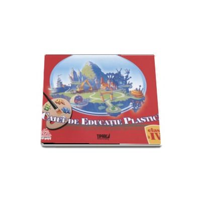 Caiet de Educatie Plastica pentru clasa a IV-a