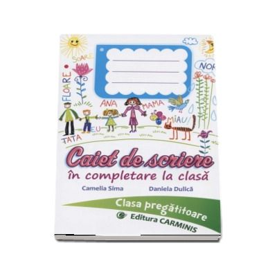 Caiet de scriere in completare la clasa. Clasa pregatitoare de Camelia Sima