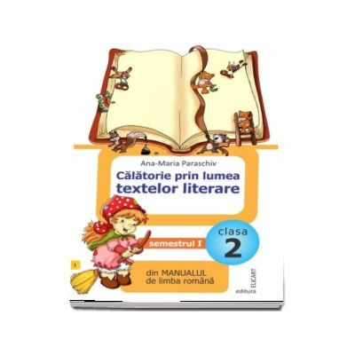 Calatorie prin lumea textelor literare, pentru clasa a II-a. Semestrul I - Din manualul de limba romana (Ordinea continuturilor corespunde manualului avizat M. E. N., varianta I)