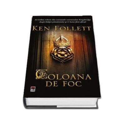 Coloana de foc de Ken Follett. Al treilea volum din romanele universului Kingsbridge dupa Stalpii pamantului si O lume fara sfarsit