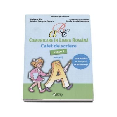 Comunicare in Limba Romana, caiet de scriere pentru clasa I - Teste sumative cu descriptori de performanta - Model I (Mihaela Serbanescu)