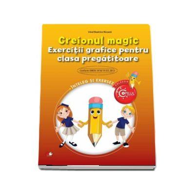 Creionul magic. Exercitii grafice pentru clasa pregatitoare (Inteleg si exersez) de Irinel Beatrice Nicoara