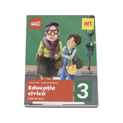 Educatie civica, caiet de lucru pentru clasa a III-a de Cleopatra Mihailescu si Tudor Pitila (Editia 2017)