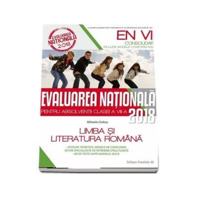 Evaluarea nationala 2018 (CONSOLIDARE), pentru absolventii clasei a VIII-a. Limba si literatura Romana - Mihaela Dobos