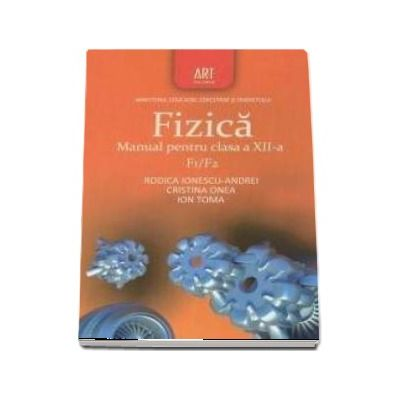 Fizica F1/F2 - Manual pentru clasa a XII-a (Rodica Ionescu Andrei)