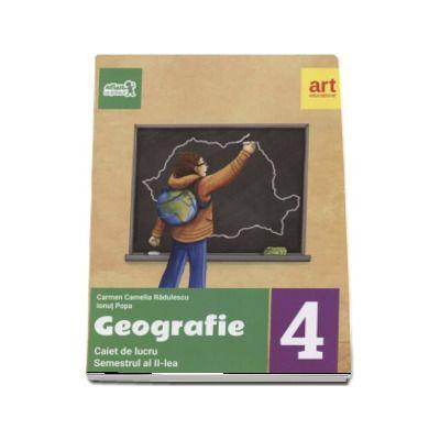 Geografie. Caiet de lucru pentru Clasa a IV-a - Semetrul al II-lea (Colectia, Arthur la scoala!) de Carmen Camelia Radulescu