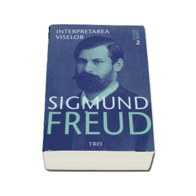 Interpretarea viselor. Opere Esentiale, volumul 2 de Sigmund Freud (Editie 2017)