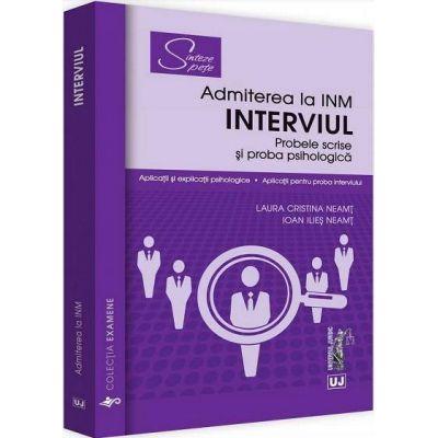 Interviul - Admiterea la INM. Probele scrise si proba psihologica. Aplicatii si explicatii psihologice de Laura Cristina Neamt