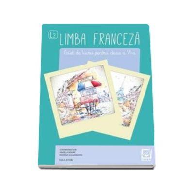 Limba franceza (L2). Caiet de lucru pentru clasa a VI-a, editie 2017 (Angela Soare)