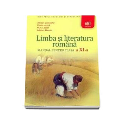 Limba si literatura romana manual pentru clasa a XI-a - Autori - Adrian Costache, Florin Ionita, M. N. Lascar, Adrian Savoiu