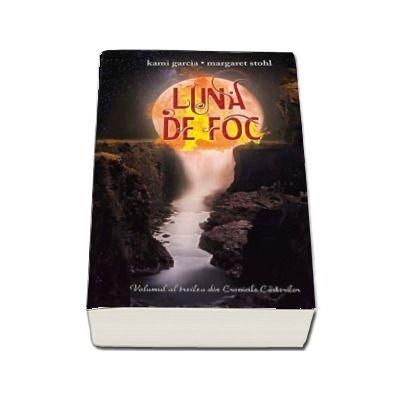 Luna de foc de Kami Garcia - Volumul al treilea din Cronicile Casterilor