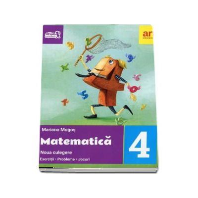 Matematica culegere, pentru clasa a IV-a - Exercitii - Probleme - Jocuri. Noua culegere de Mariana Mogos