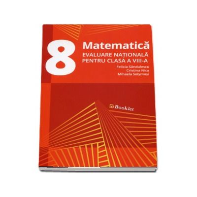 Matematica, evaluare nationala pentru clasa a VIII-a. Exercitii recapitulative. Subiecte de examen si teste (2017) de Felicia Sandulescu