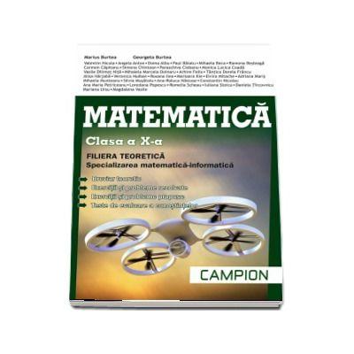 Matematica, profil M1, pentru clasa a X-a. Filiera teoretica, specializarea matematica-informatica - Autori - Marius Burtea si Georgeta Burtea