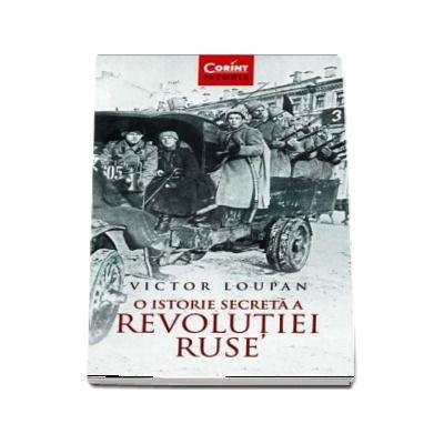 O istorie secreta a Revolutiei Ruse de Victor Loupan