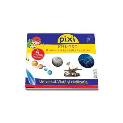 Pixi Stie-Tot. Minienciclopedie la cutie - Universul. Viata si civilizatie