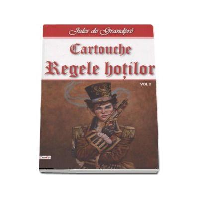 Regele Hotilor - Cartouche volumul 2 de Jules de Grandpre