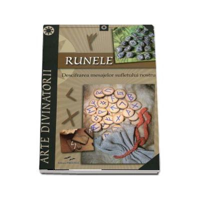 Runele. Descifrarea mesajelor sufletului nostru (Arte Divinatorii)