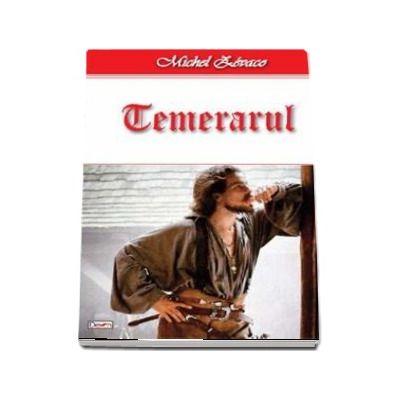 Temerarul - Cavalerul Hardy de Passavant 2-4 de Michel Zevaco