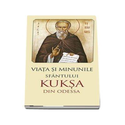 Viata si minunile Sfantului Kuksa de Odessa - Traducere din limba rusa de Gheorghita Ciocioi