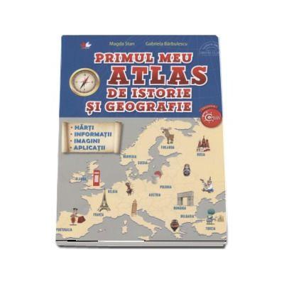 Primul meu Atlas de istorie si geografie (Magda Stan)