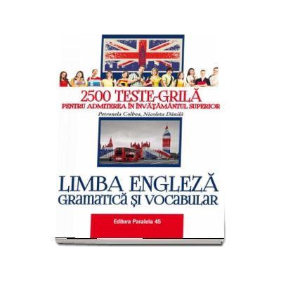 2500 Teste-grila pentru admiterea in invatamantul superior. Limba engleza, gramatica si vocabular de Colbea Petronela - Editia a II-a