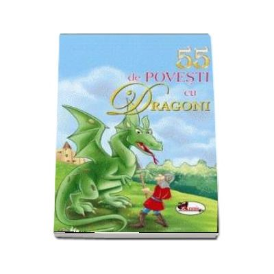 55 de povesti cu dragoni - Editie ilustrata
