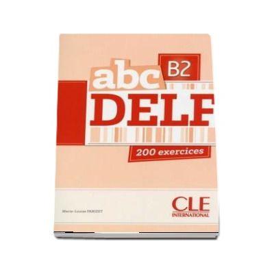 ABC - Niveau B2 - DELF - Livre si cederom. 200 exercices - CD MP3 INCLUS (Marie Louise Parizet)
