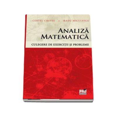 Analiza matematica. Culegere de exercitii si probleme de Costel-Dobre Chites