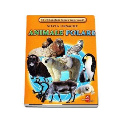 Animale Polare - Sa cunoastem lumea impreuna! (Contine 16 cartonase cu imagini color) de Silvia Ursache