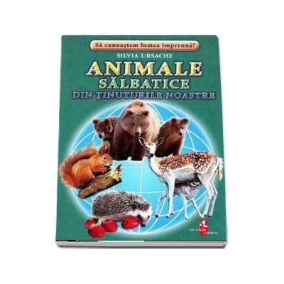 Animale salbatice din tinuturile noastre - Sa cunoastem lumea impreuna! (Contine 16 cartonase cu imagini color) de Silvia Ursache