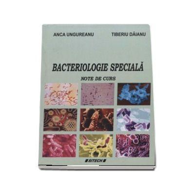 Bacteriologie speciala - Note de curs de Anca Ungureanu