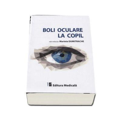 Boli oculare la copil - Sub redactia Marieta Dumitrache