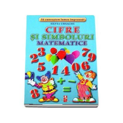 Cifre si simboluri matematice - Sa cunoastem lumea impreuna! (Contine 16 cartonase cu imagini color) de Silvia Ursache