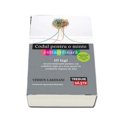 Vishen Lakhiani, Codul pentru o minte extraordinara - 10 legi neconventionale pentru a-ti redefini viata si a avea succes in conditiile impuse de tine (Trebuie sa stii)