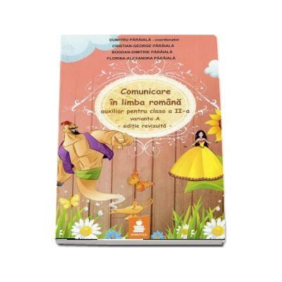 Comunicare in limba romana - Auxiliar pentru clasa a II-a - Varianta A - editie revizuita - de Dumitru Paraiala (coordonator)