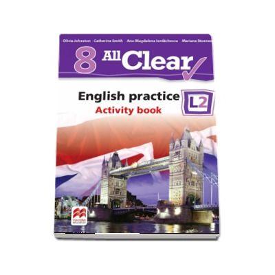 Curs de Limba engleza, Limba moderna 2 - Auxiliar pentru clasa a VIII-a. English practice - Activity book L2 (8 All Clear!) de Olivia Johnston