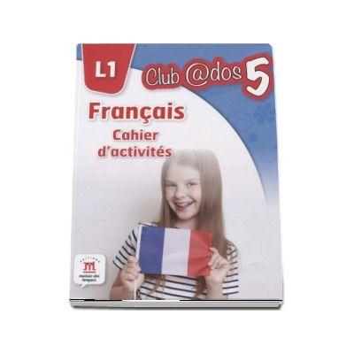 Curs de Limba franceza, Limba moderna 1 - Auxiliar pentru clasa a V-a. Francais - Cahier d-activites L1 (Club ados 5)