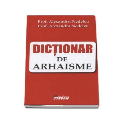 Dictionar de arhaisme de Alexandru Nedelcu