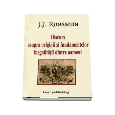 Discurs asupra originii si fundamentelor inegalitatii dintre oameni de Jean-Jacques Rousseau