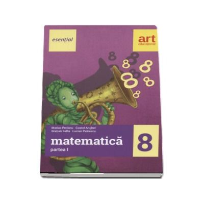 Esential Matematica clasa a VIII-a. Partea I (Editia 2017) de Marius Perianu
