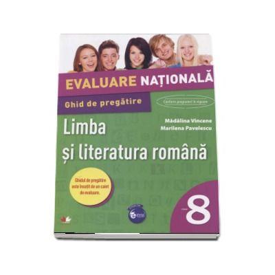 Evaluare nationala. Limba si literatura romana. Ghid de pregatire. Clasa a VIII-a de Madalina Vincene (Contine caiet de evaluare)