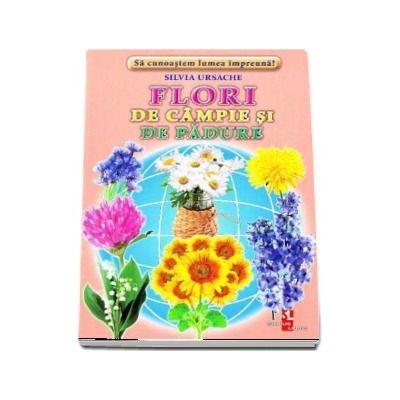Flori de campie si de padure - Sa cunoastem lumea impreuna! (Contine 16 cartonase cu imagini color) de Silvia Ursache