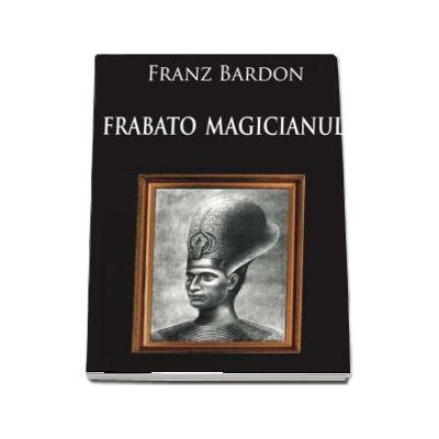 Frabato Magicianul de Franz Bardon cu Prefata de Dr. Risvan Vlad Rusu
