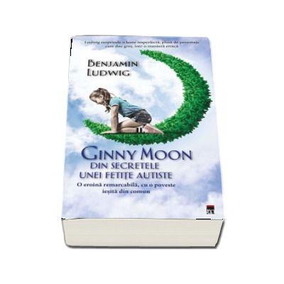 Ginny Moon - Din secretele unei fetite autiste de Benjamin Ludwig